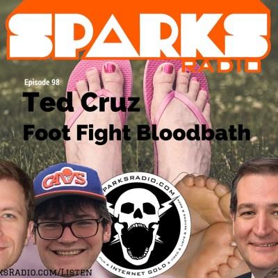 Sparks Radio podcast with Michael Joyce Ep 98: Ted Cruz Foot Fight Bloodbath