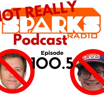 NOT REALLY The Sparks Radio Podcast Ep 100.5: Shaun and Colin Make Their Own Episode