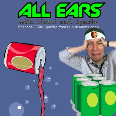 All Ears with Nomi & Sparks episode 113k: Sparks freaks out about cans