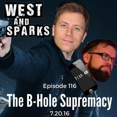 West and Sparks TIMED Podcast Ep 116: The B-Hole Supremacy