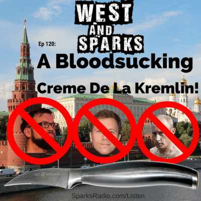 West and Sparks TIMED Podcast Ep 120: A Bloodsucking Creme De La Kremlin!