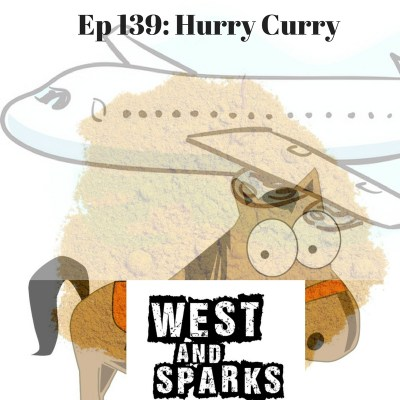 West and Sparks TIMED Podcast Ep 139: Hurry Curry