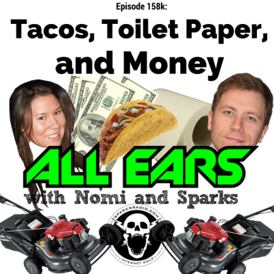 All Ears with Nomi & Sparks episode 158k: Tacos, Toilet Paper, and Money