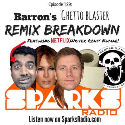 Sparks Radio Podcast Ep 129 f/ Netflix Writer Rohit Kumar: Barron's Ghetto Blaster Remix Breakdown