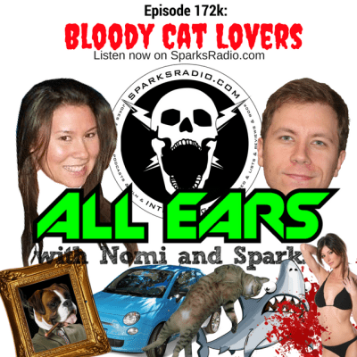 All Ears with Nomi & Sparks episode 172K: Bloody Cat Lovers