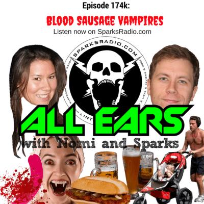 All Ears with Nomi & Sparks episode 174k: Blood Sausage Vampires