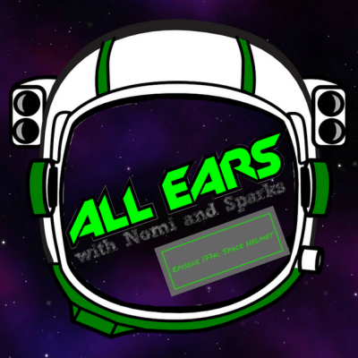 All Ears with Nomi & Sparks episode 177k: Space Helmet