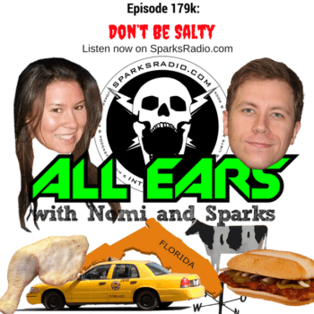 All Ears with Nomi & Sparks episode 179k: Don't Be Salty