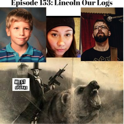 West and Sparks TIMED Podcast Ep 153: Lincoln Our Logs