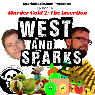 West and Sparks TIMED Podcast Ep 160: Murder Gold 2: The Insertion