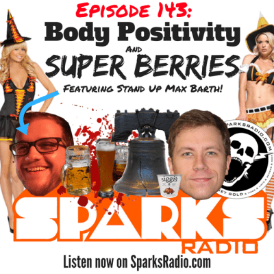 Sparks Radio Podcast Ep 143 f/ Max Barth: Body Positivity and Super Berries