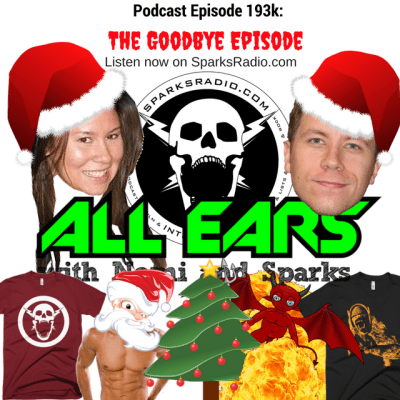 All Ears Podcast with Nomi & Sparks episode 193k: The Goodbye Episode