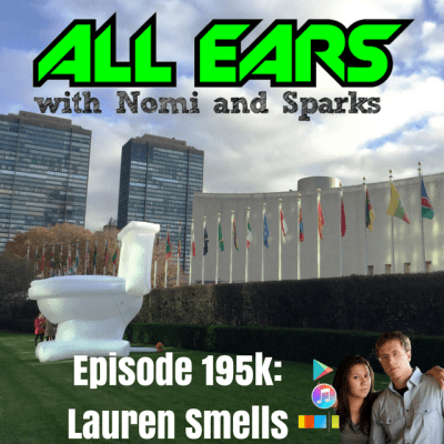 All Ears Podcast with Nomi & Sparks episode 195k: Lauren Smells