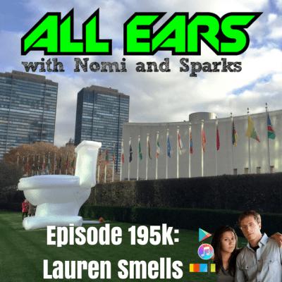 All Ears Podcast with Nomi & Sparks episode 195k: Lauren Smells