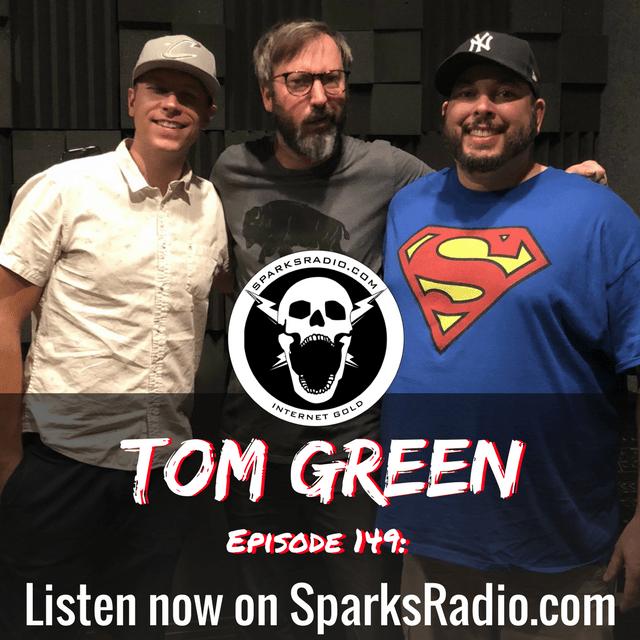 Tom Green : Sparks Radio Podcast Ep 149
