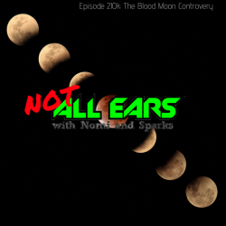 Not All Ears Episode 210K: The Blood Moon Controversy