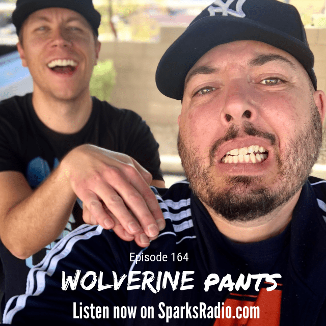 Wolverine Pants : Ep 164 Sparks Radio Podcast w/ Graig Salerno