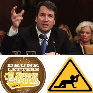 Drunk Letters to Famous People  Episode 54: Brett Kavanaugh