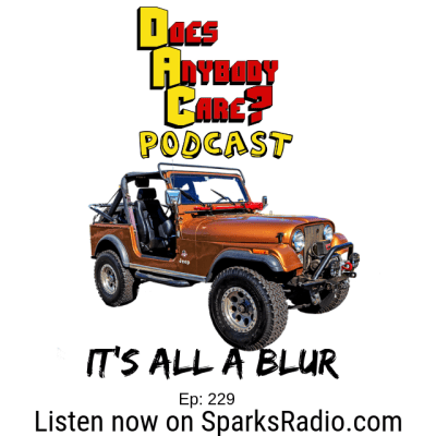 Episode 229: It's All A Blur – Does Anybody Care Podcast