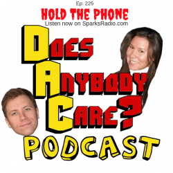 Episode 225: HOLD THE PHONE - Does Anybody Care Podcast
