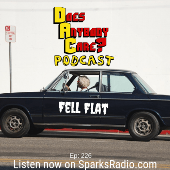 Episode 226: FELL FLAT - Does Anybody Care Podcast