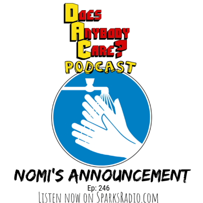 Ep 246: Nomi's Announcement – Does Anybody Care Podcast