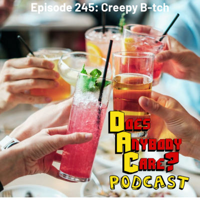 Episode 245: Creepy B-tch – Does Anybody Care Podcast