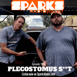 Plecostomus S**T - Sparks Radio Podcast 194