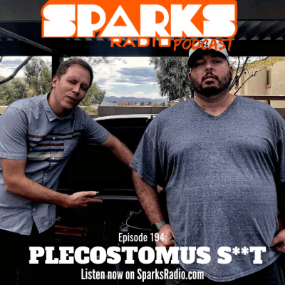 Plecostomus S**T – Sparks Radio Podcast 194