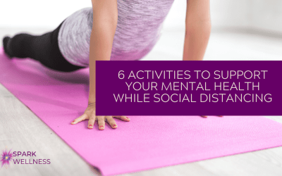 6 Activities to Support Your Mental Health while Social Distancing