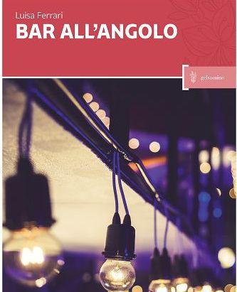 """Libri/Bar all'angolo di Luisa Ferrari, storie di """"stupore verso il mondo"""""""