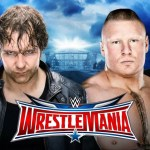WWE: Retroscena su Dean Ambrose vs Brock Lesnar di WrestleMania 32