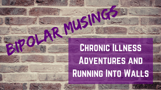Living with bipolar and chronic illness is a constant adventure. Sometimes events happen that throw you against the wall. Read on warrior's personal patient experience. | #bipolar #chronicillness #spoonies #mentalillness