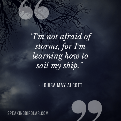 """I'm not afraid of storms, for I'm learning how to sail my ship."" - Louisa May Alcott"