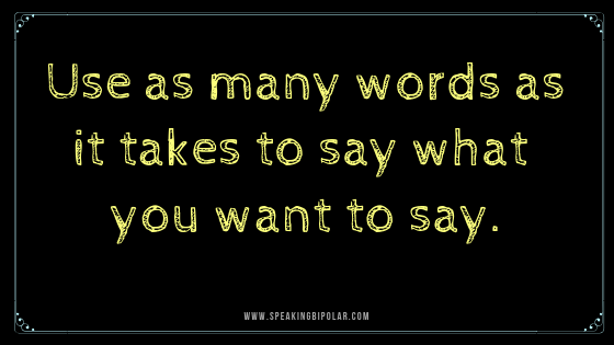 Use as many words as it takes to say what you want to say.