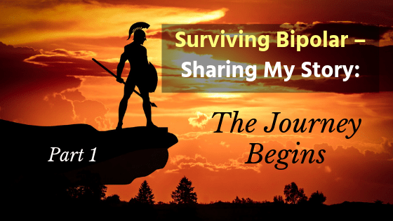Surviving Bipolar - Sharing My Story: The Journey Begins Part 1