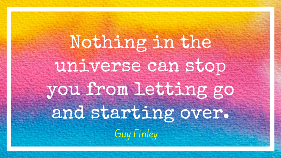 """Quote by Guy Finley, """"Nothing in the universe can stop you from letting go and starting over."""""""