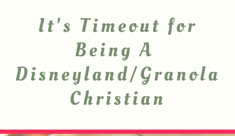 Timeout for Disneyland & Granola Christians