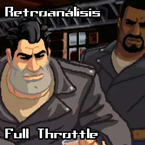 [Retro-Análisis] Full Throttle