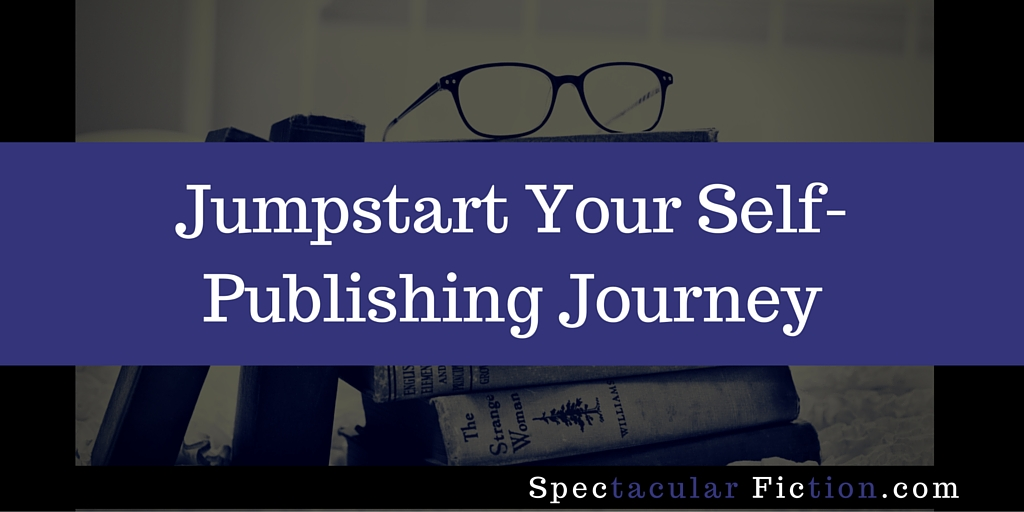 Jumpstart Your Self-Publishing Journey | Spectacular Fiction!