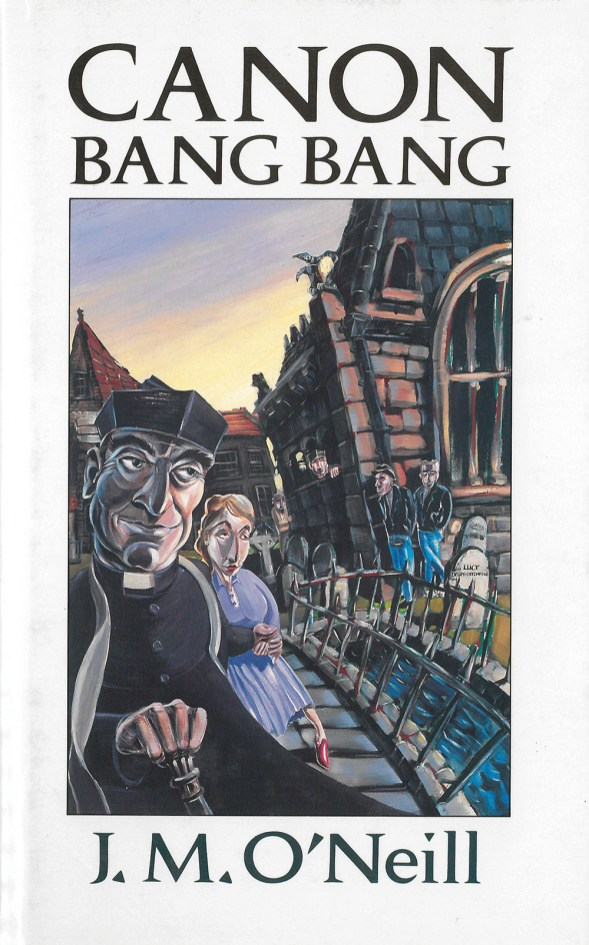 book cover for J. M. O'Neill's novel Canon Bang Bang, featuring artwork of a Catholic priest in a churchyard