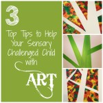 Top 3 Tips to Help Your Sensory Challenged Child with Art
