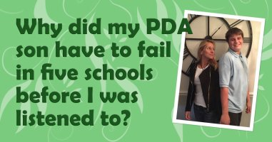 Why did my PDA son have to fail  in five schools before I was listened to?