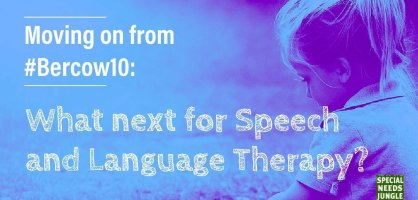 Moving on from #Bercow10: What next for Speech and Language Therapy?