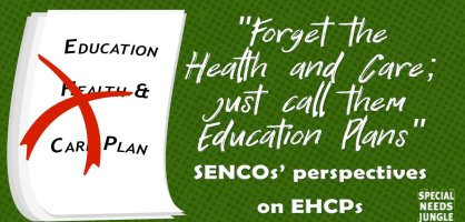 """Forget the Health and Care and just call them Education Plans"": SENCOs' perspectives on EHCPs"