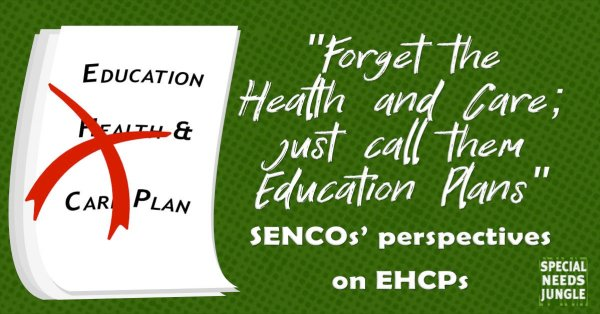 "Cartoon of education, health and care plan with health and car crossed out and words ""Forget the health and care Plan, just call it an education plan, SENCOs perspectives on EHCPs"