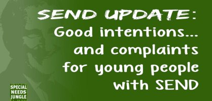 SEND Update: Good intentions…and complaints for young people with SEND