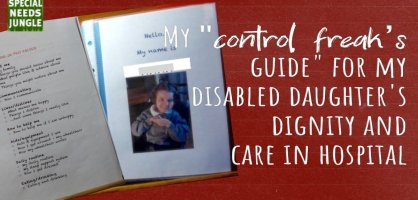 "My ""control freak's guide"" for my disabled daughter's dignity and care in hospital"