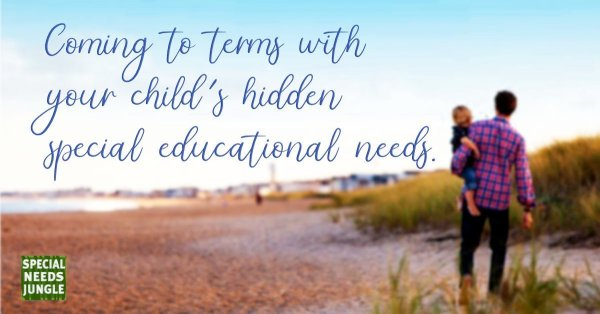 Coming to terms with your child's hidden Special Educational Needs.