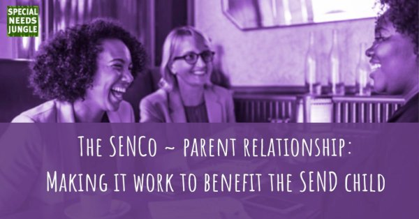 The SENCo - parent relationship: Making it work to benefit the SEND child